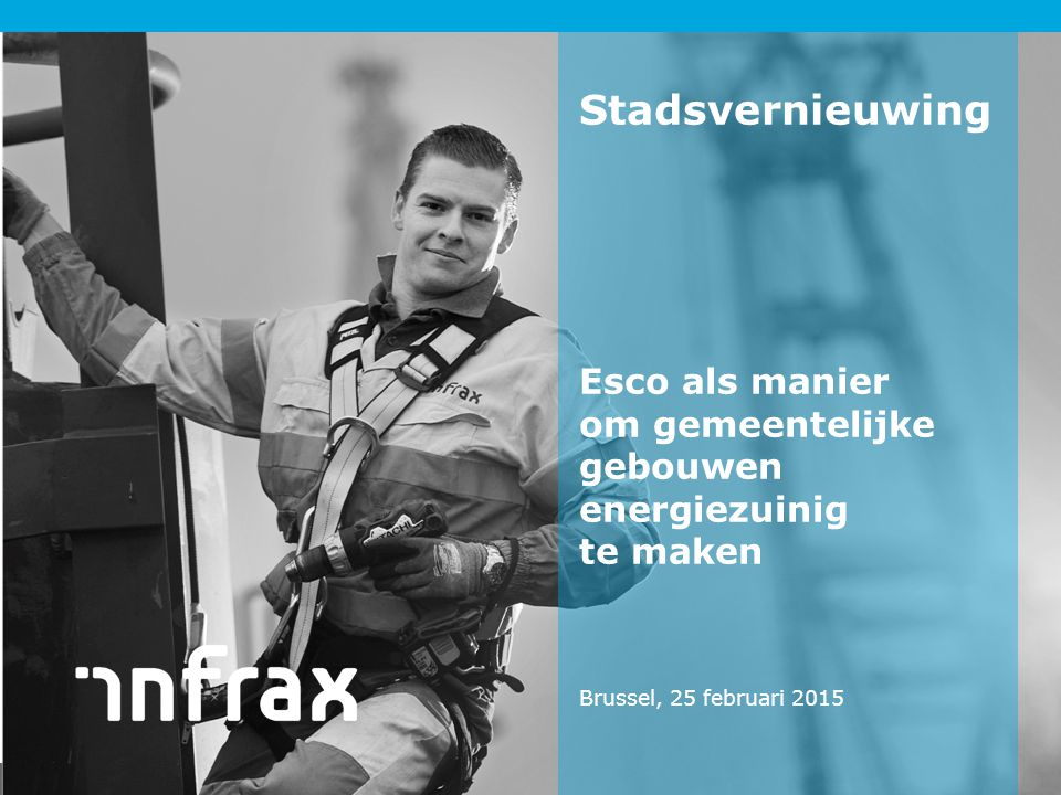 <titel> Stadsvernieuwing Esco als manier om gemeentelijke gebouwen energiezuinig te maken Brussel, 25 februari 2015.