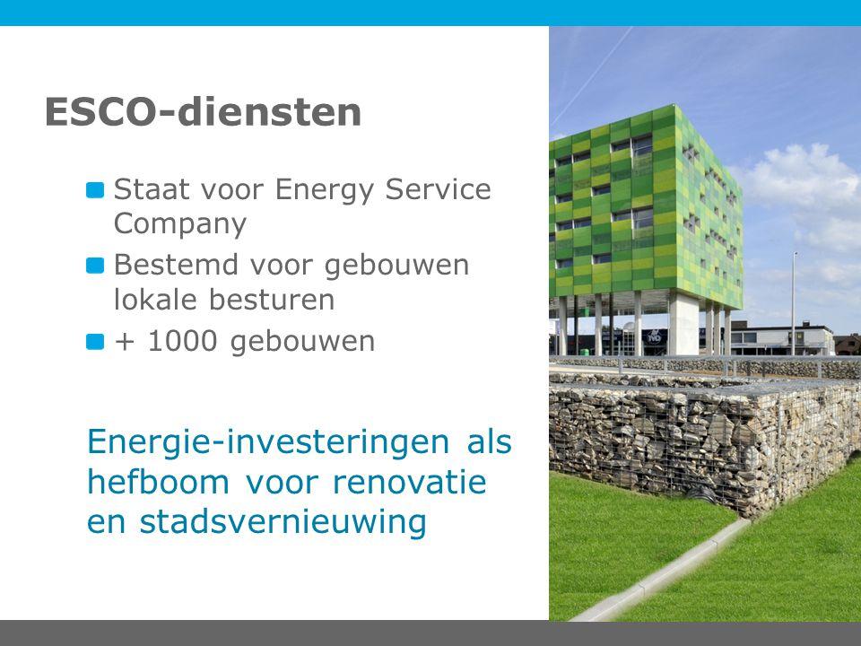 <titel> ESCO-diensten. Staat voor Energy Service Company. Bestemd voor gebouwen lokale besturen. + 1000 gebouwen.