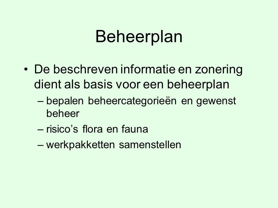 Beheerplan De beschreven informatie en zonering dient als basis voor een beheerplan. bepalen beheercategorieën en gewenst beheer.