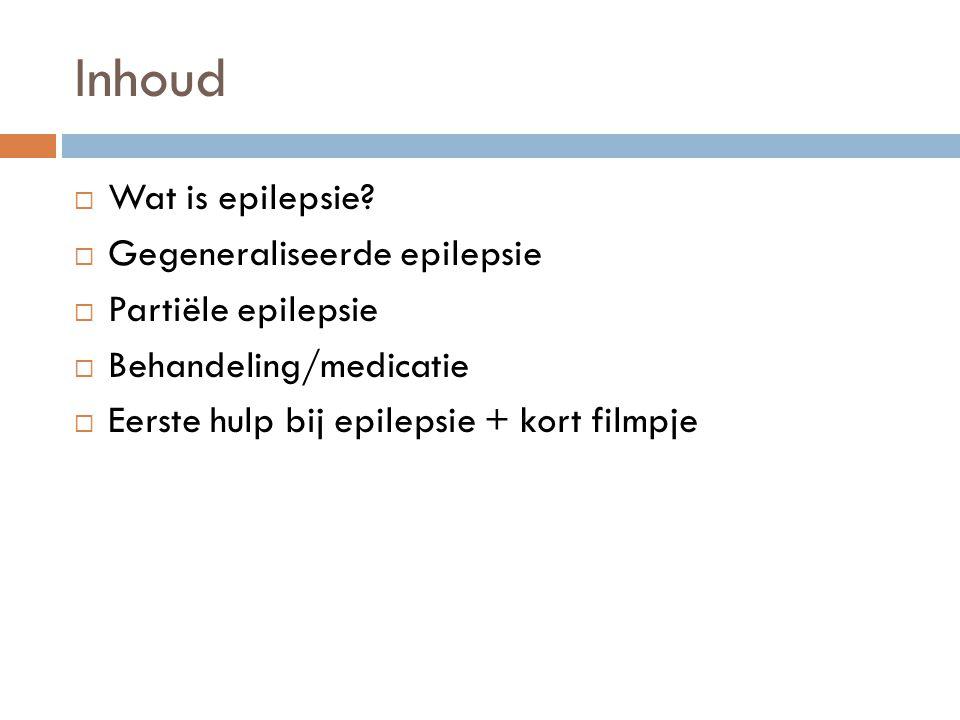 Inhoud Wat is epilepsie Gegeneraliseerde epilepsie Partiële epilepsie