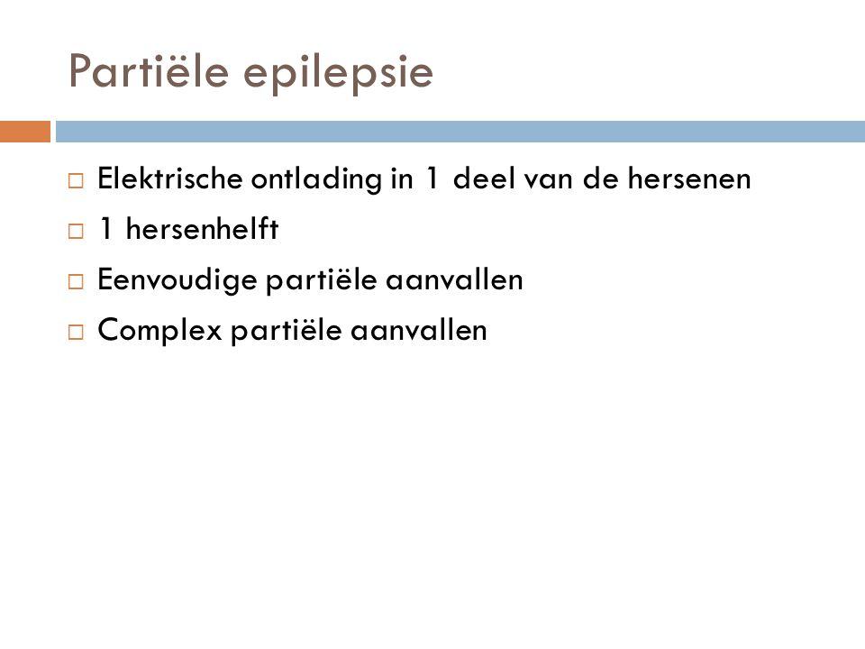 Partiële epilepsie Elektrische ontlading in 1 deel van de hersenen