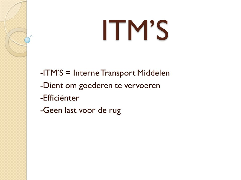 ITM'S -ITM'S = Interne Transport Middelen