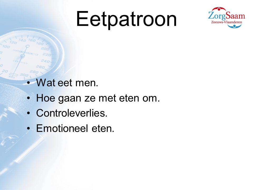 Eetpatroon Wat eet men. Hoe gaan ze met eten om. Controleverlies.