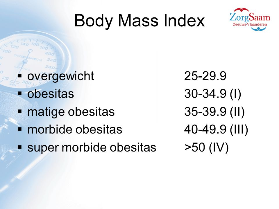Body Mass Index overgewicht 25-29.9 obesitas 30-34.9 (I)