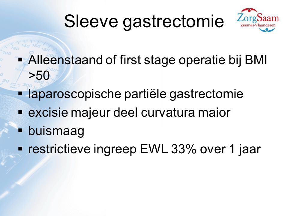 Sleeve gastrectomie Alleenstaand of first stage operatie bij BMI >50. laparoscopische partiële gastrectomie.