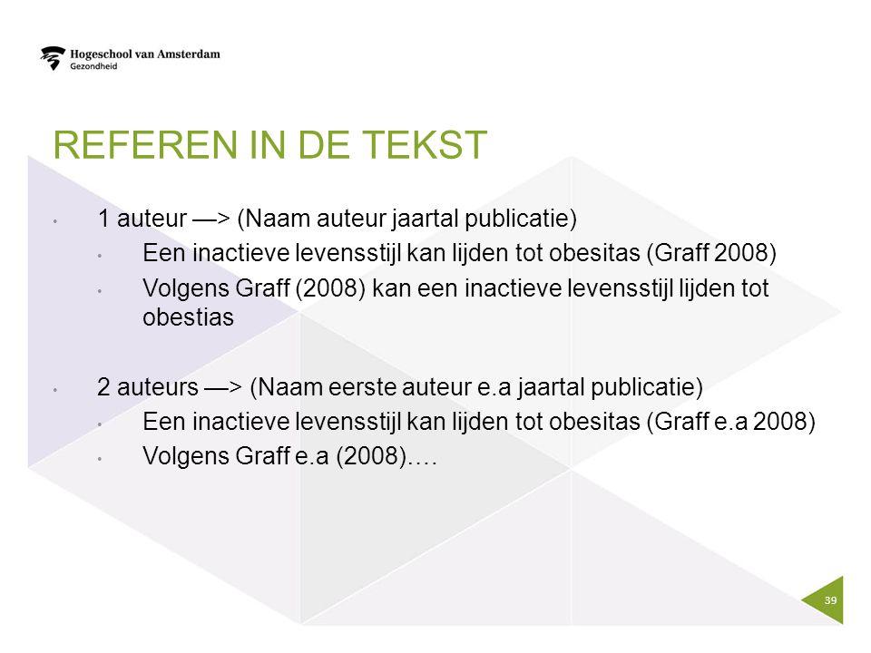 Referen in de tekst 1 auteur —> (Naam auteur jaartal publicatie)