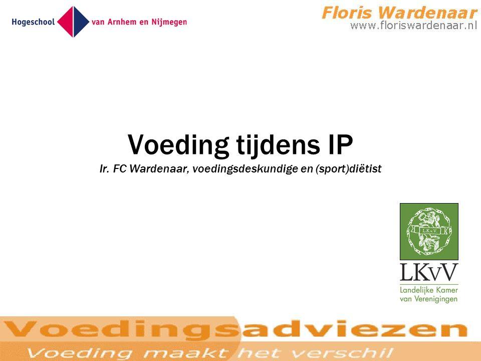 Voeding tijdens IP Ir. FC Wardenaar, voedingsdeskundige en (sport)diëtist