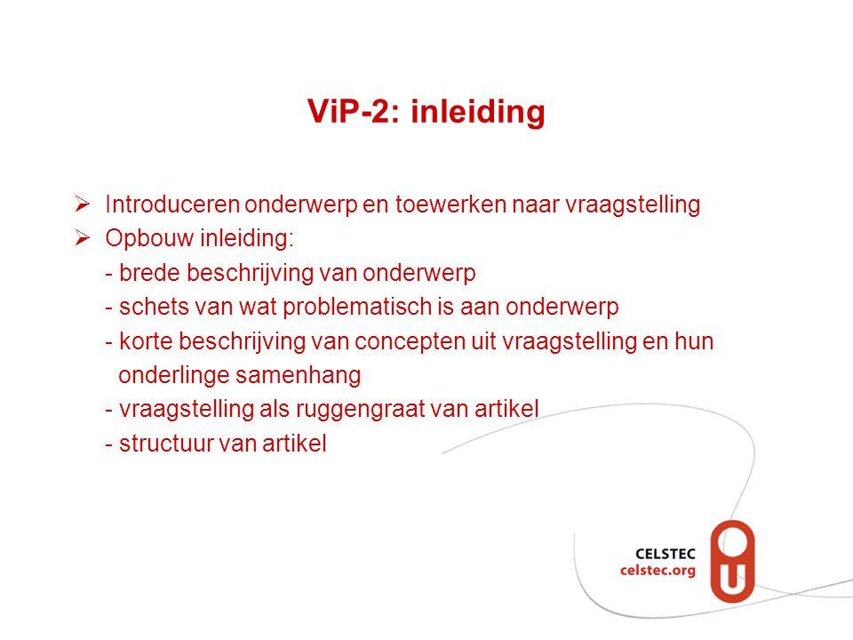 ViP-2: inleiding Introduceren onderwerp en toewerken naar vraagstelling. Opbouw inleiding: - brede beschrijving van onderwerp.