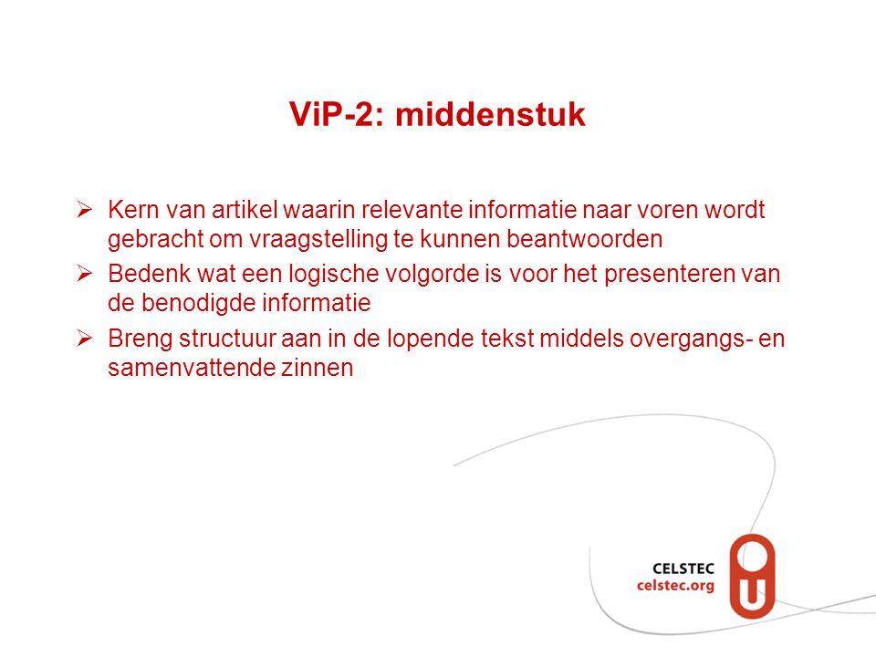 ViP-2: middenstuk Kern van artikel waarin relevante informatie naar voren wordt gebracht om vraagstelling te kunnen beantwoorden.