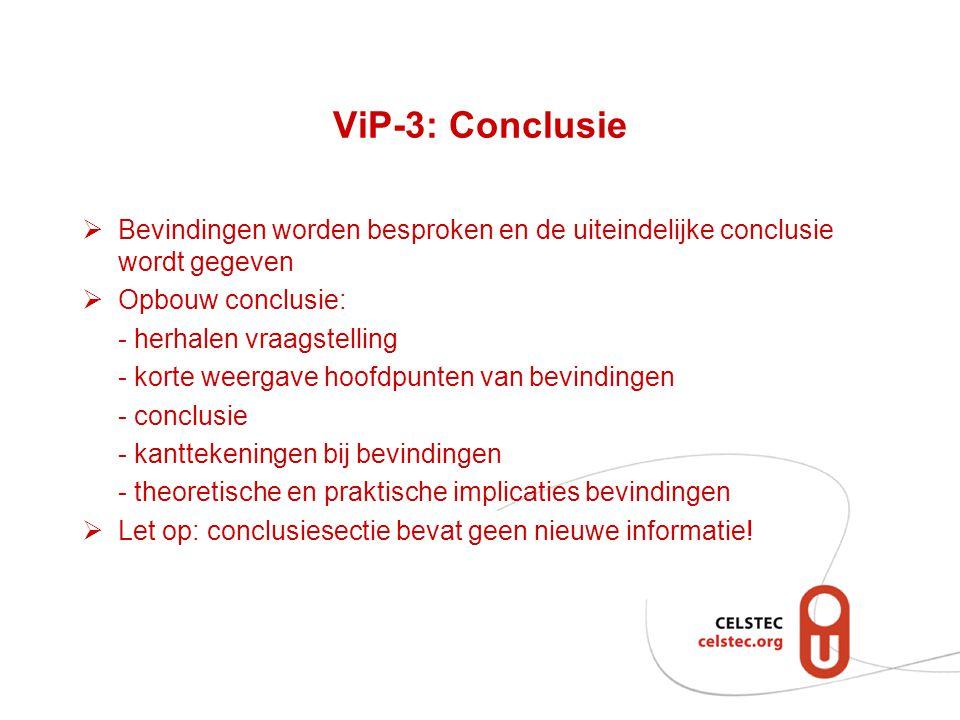 ViP-3: Conclusie Bevindingen worden besproken en de uiteindelijke conclusie wordt gegeven. Opbouw conclusie: