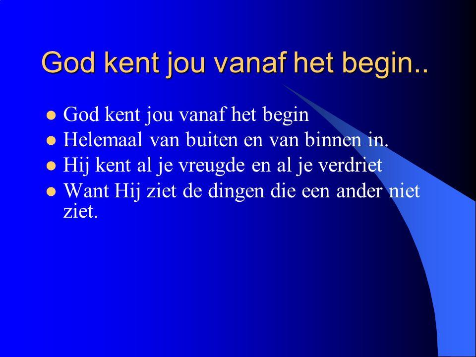 God kent jou vanaf het begin..