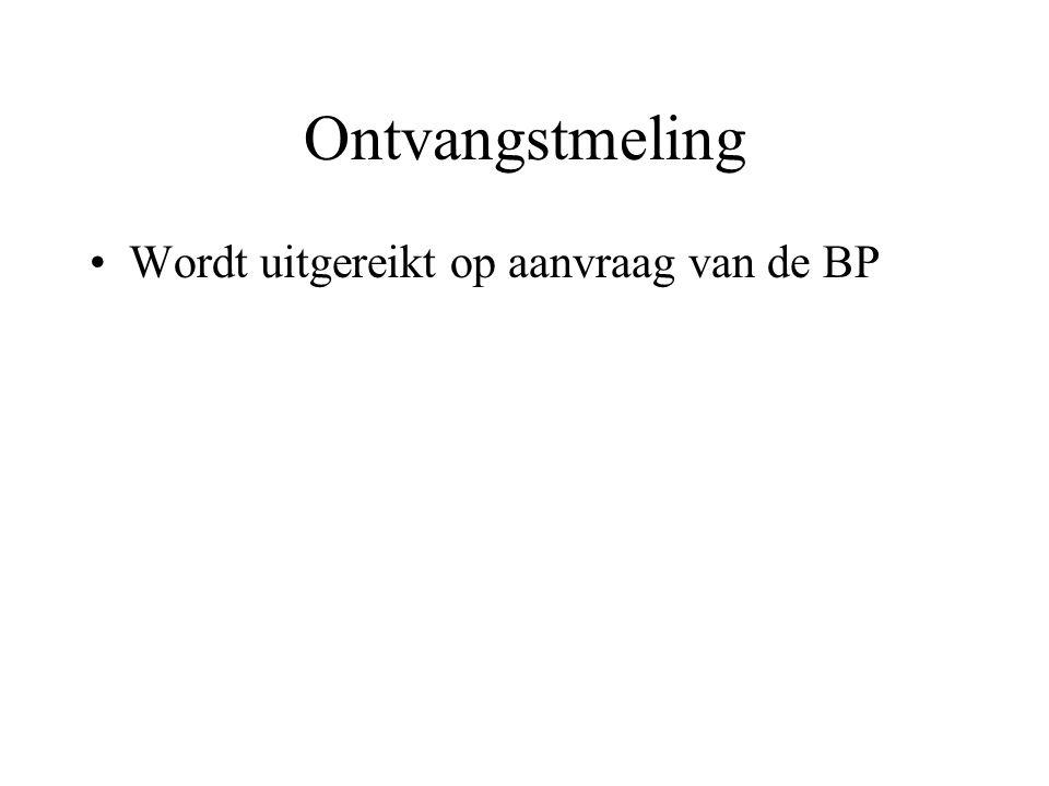 Ontvangstmeling Wordt uitgereikt op aanvraag van de BP