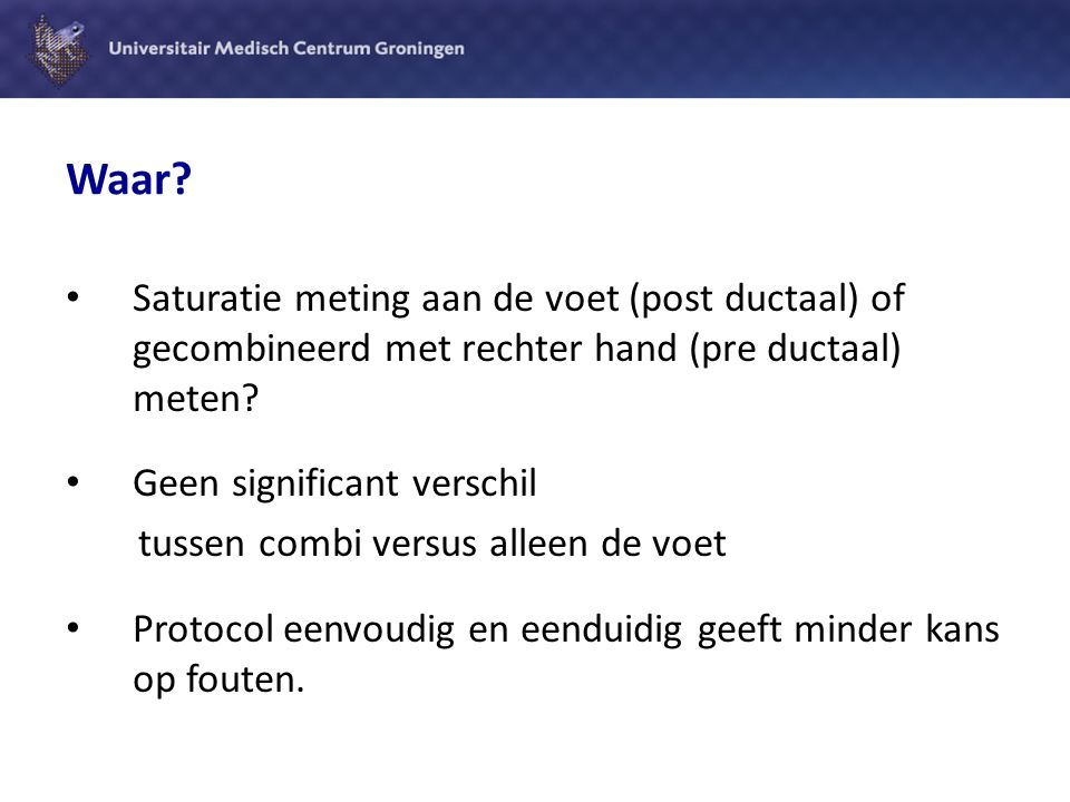 Waar Saturatie meting aan de voet (post ductaal) of gecombineerd met rechter hand (pre ductaal) meten
