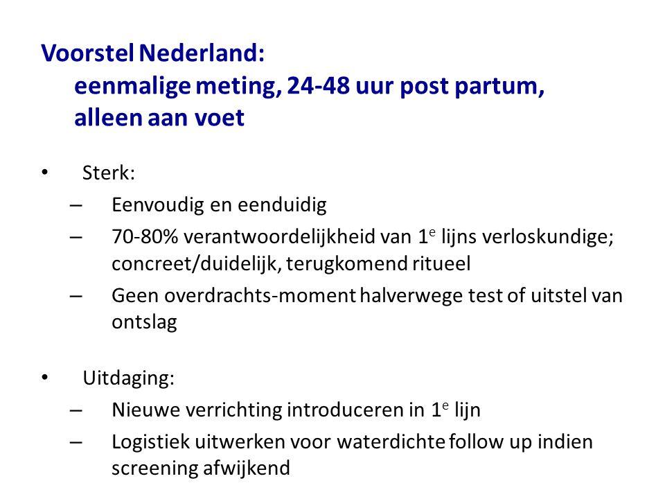 Voorstel Nederland:. eenmalige meting, 24-48 uur post partum,