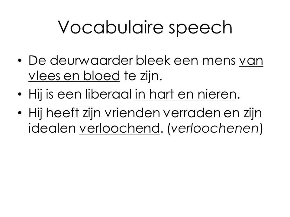 Vocabulaire speech De deurwaarder bleek een mens van vlees en bloed te zijn. Hij is een liberaal in hart en nieren.
