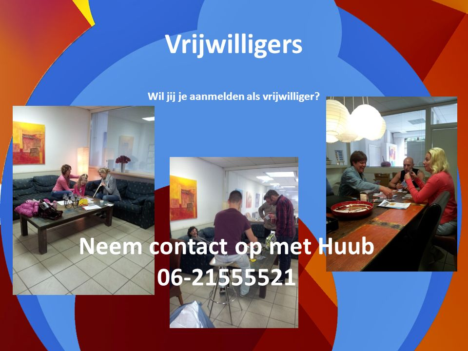 Wil jij je aanmelden als vrijwilliger Neem contact op met Huub