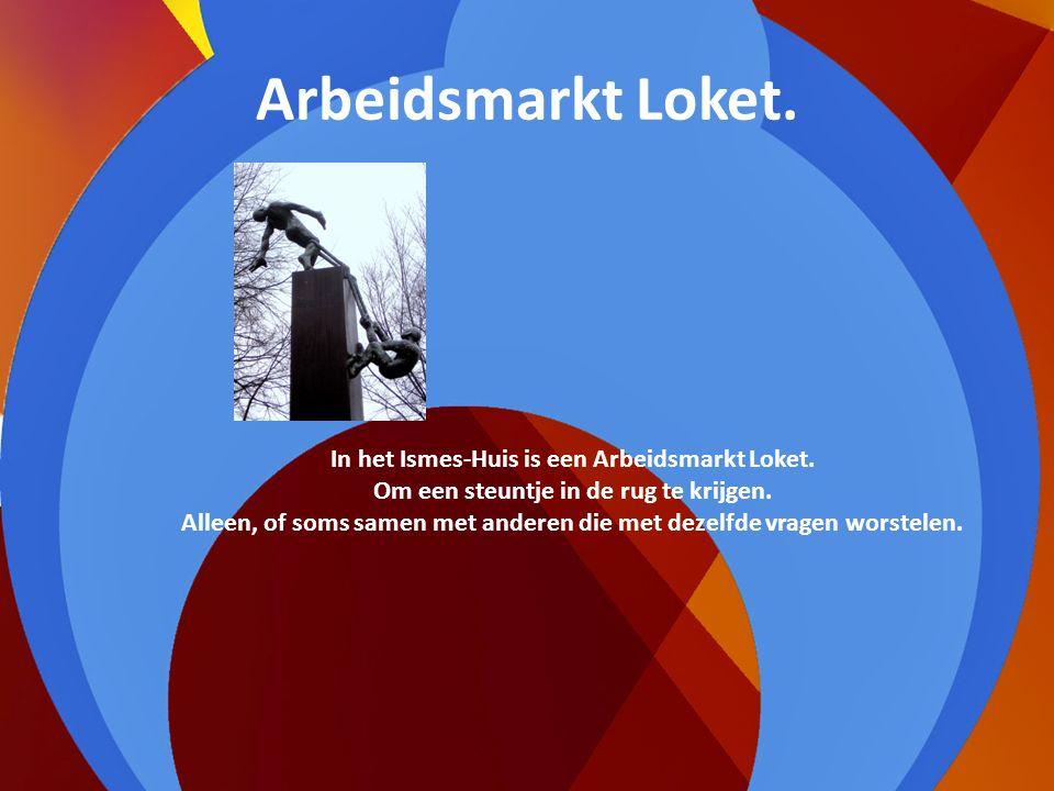 Arbeidsmarkt Loket. In het Ismes-Huis is een Arbeidsmarkt Loket.