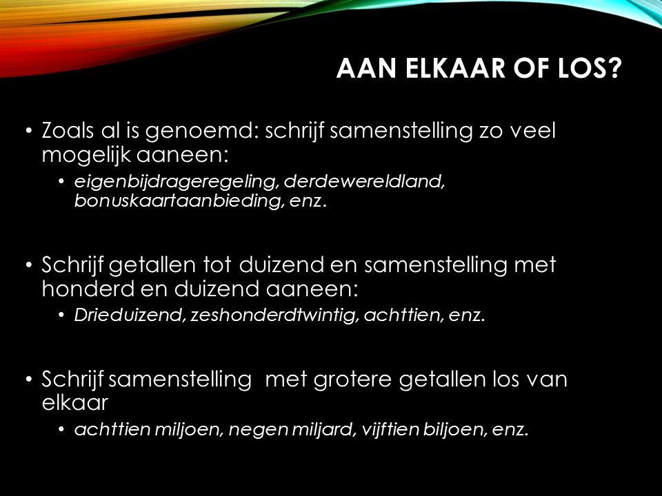 Aan elkaar of los Zoals al is genoemd: schrijf samenstelling zo veel mogelijk aaneen: