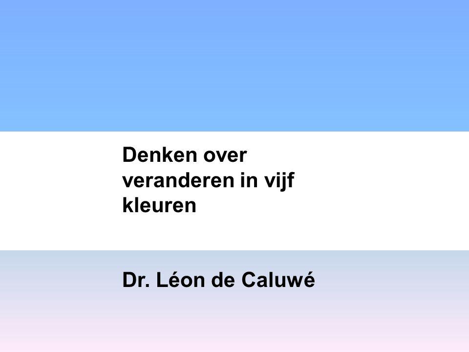 Denken over veranderen in vijf kleuren Dr. Léon de Caluwé