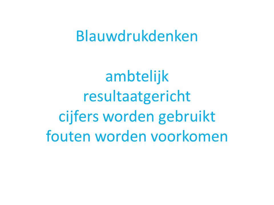 Blauwdrukdenken ambtelijk resultaatgericht cijfers worden gebruikt fouten worden voorkomen