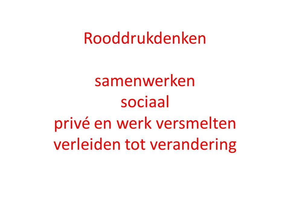 Rooddrukdenken samenwerken sociaal privé en werk versmelten verleiden tot verandering