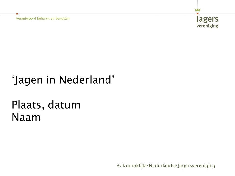 'Jagen in Nederland' Plaats, datum Naam