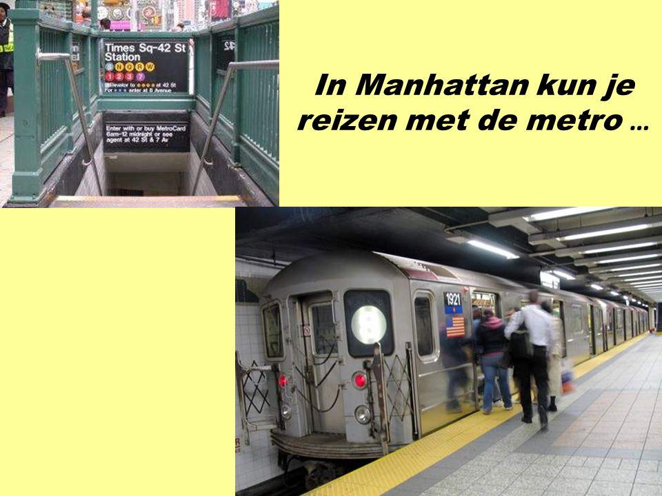 In Manhattan kun je reizen met de metro …