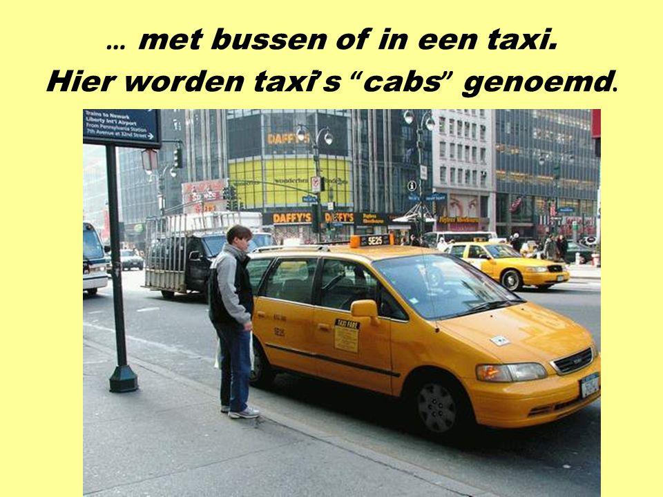 … met bussen of in een taxi. Hier worden taxi's cabs genoemd.