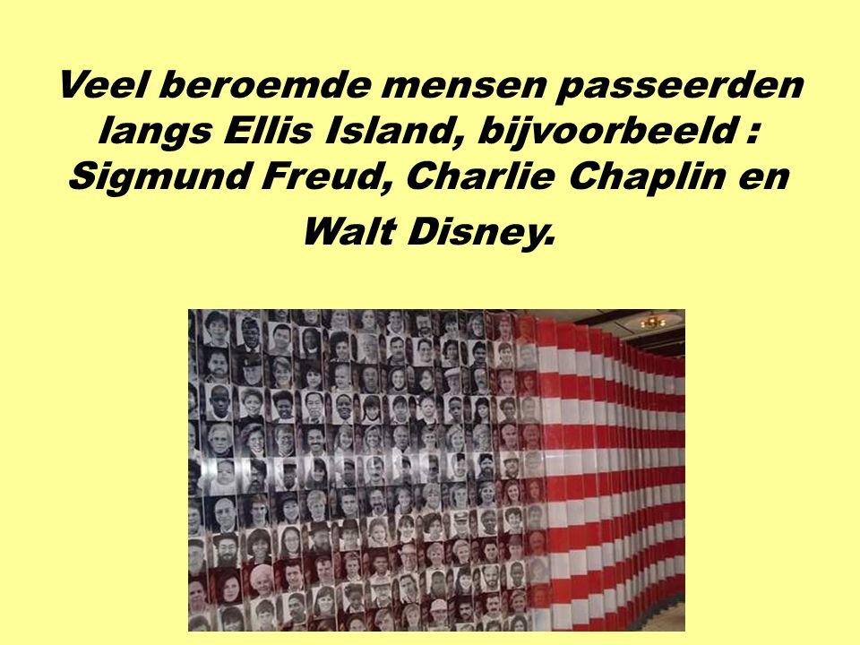 Veel beroemde mensen passeerden langs Ellis Island, bijvoorbeeld : Sigmund Freud, Charlie Chaplin en Walt Disney.