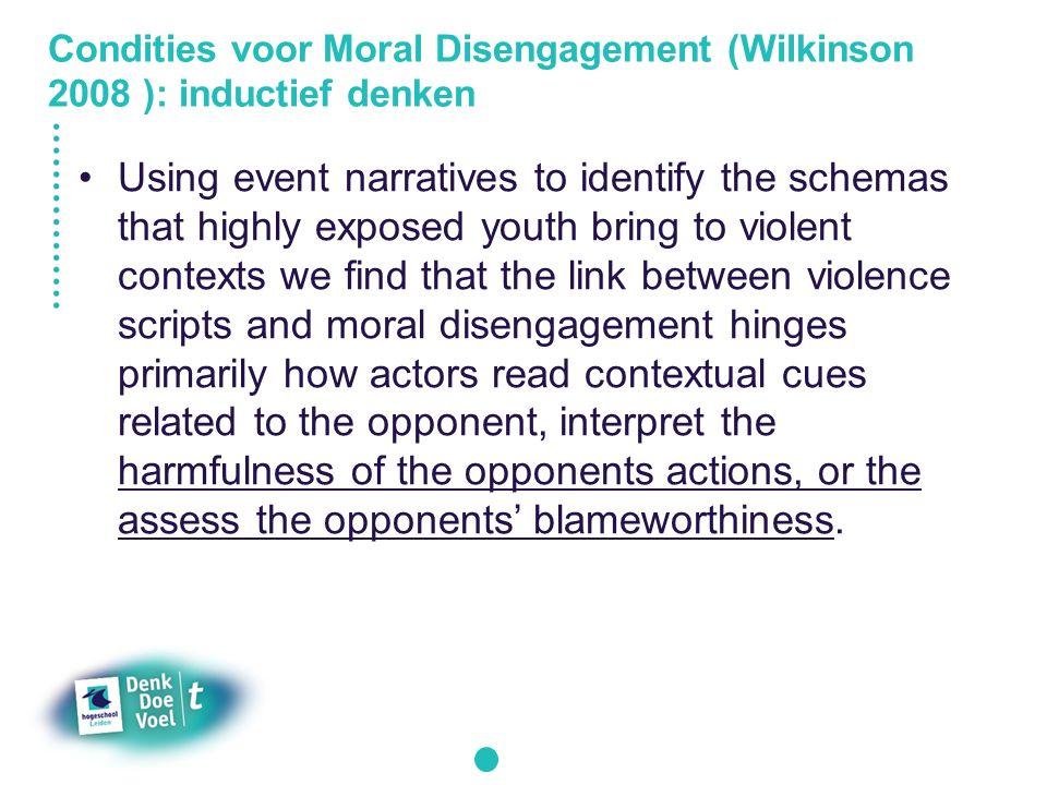 Condities voor Moral Disengagement (Wilkinson 2008 ): inductief denken