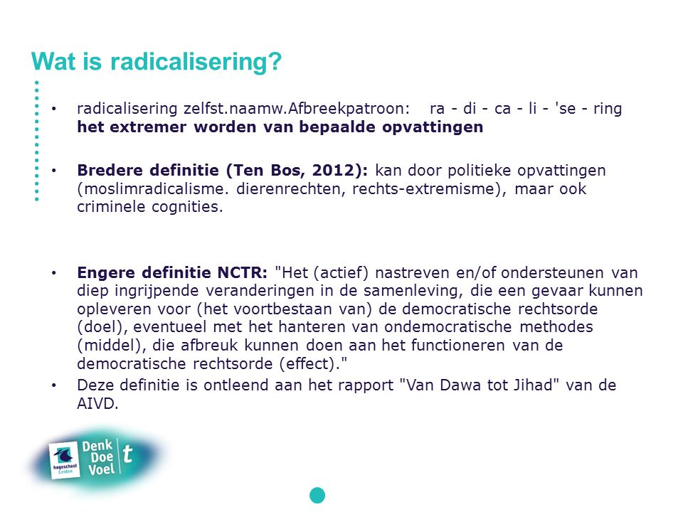 Wat is radicalisering radicalisering zelfst.naamw.Afbreekpatroon: ra - di - ca - li - se - ring het extremer worden van bepaalde opvattingen.