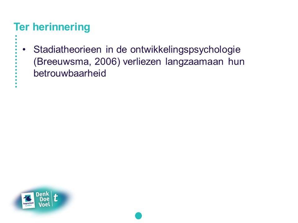 Ter herinnering Stadiatheorieen in de ontwikkelingspsychologie (Breeuwsma, 2006) verliezen langzaamaan hun betrouwbaarheid.