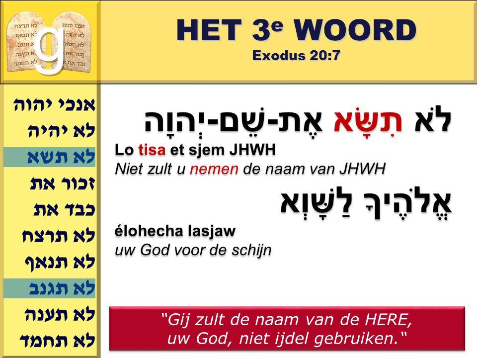 g HET 3e WOORD Exodus 20:7 Gij zult de naam van de HERE,