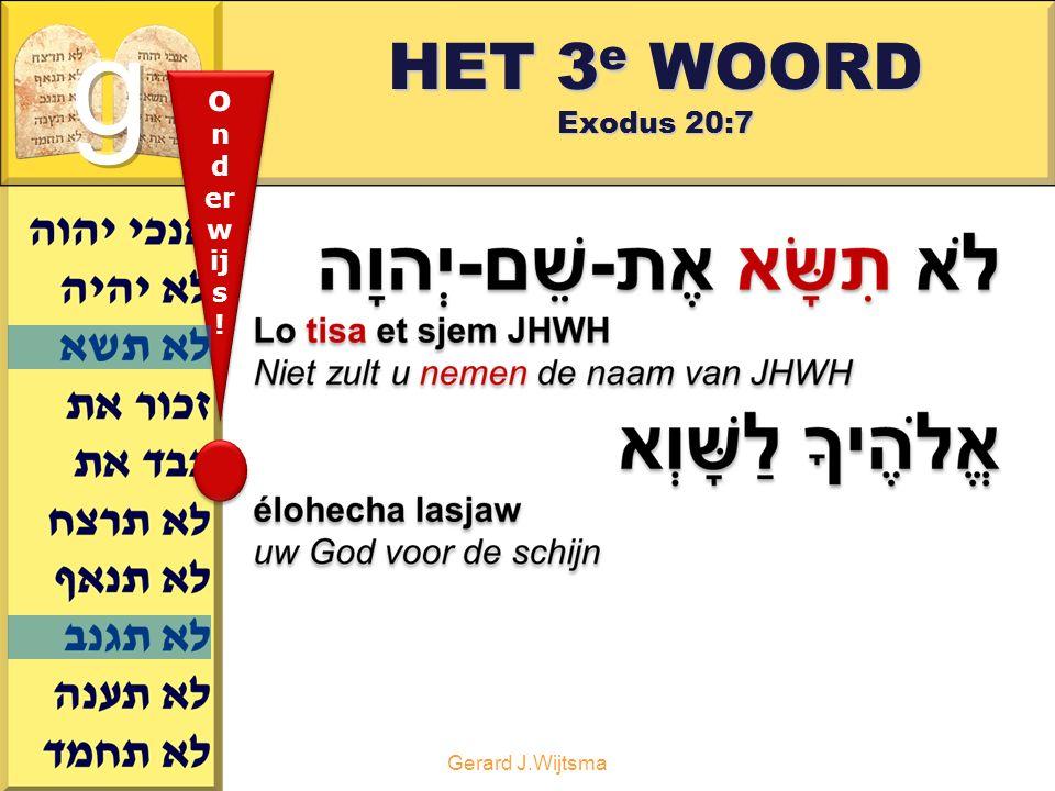 HET 3e WOORD Exodus 20:7 g onderwijs ! Gerard J.Wijtsma