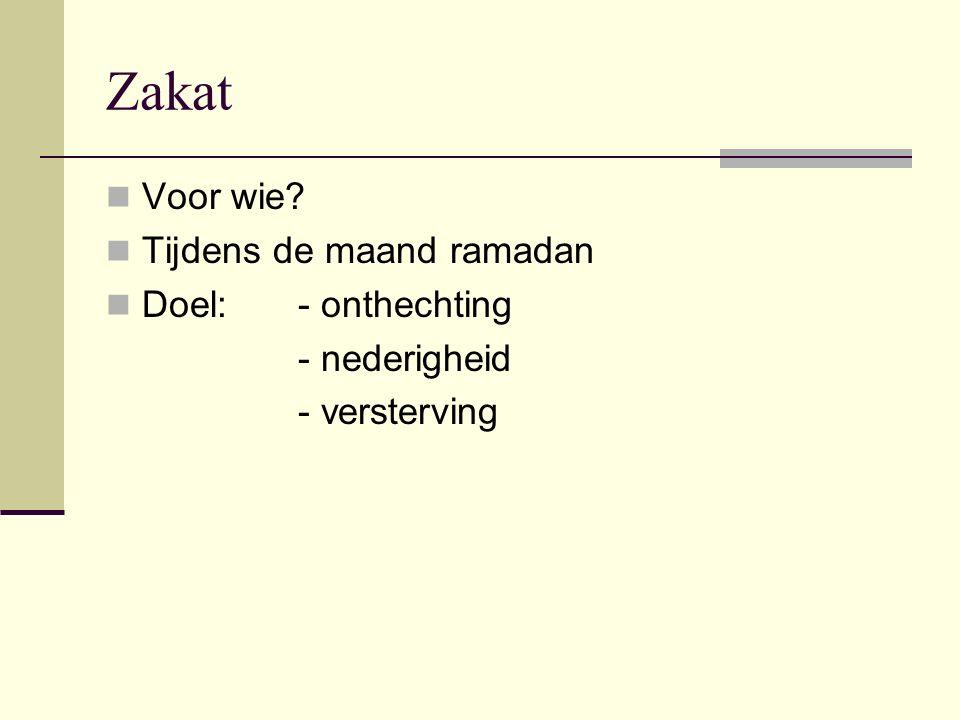 Zakat Voor wie Tijdens de maand ramadan Doel: - onthechting