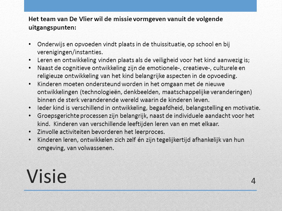 Het team van De Vlier wil de missie vormgeven vanuit de volgende uitgangspunten: