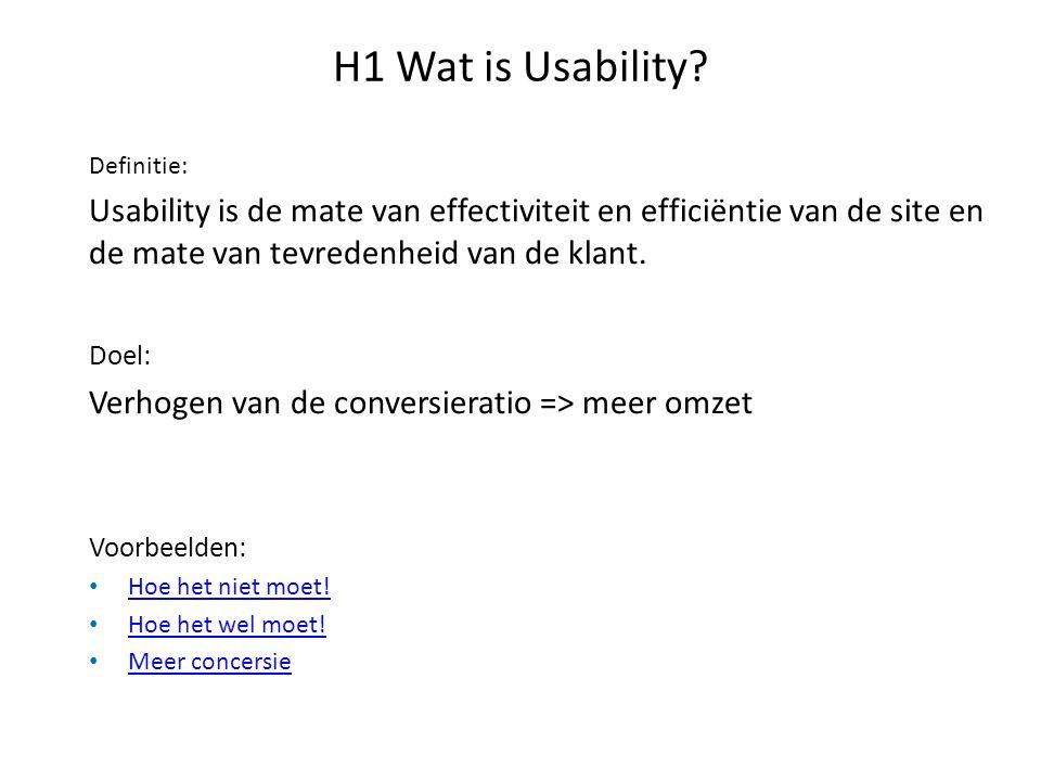 H1 Wat is Usability Definitie: Usability is de mate van effectiviteit en efficiëntie van de site en de mate van tevredenheid van de klant.