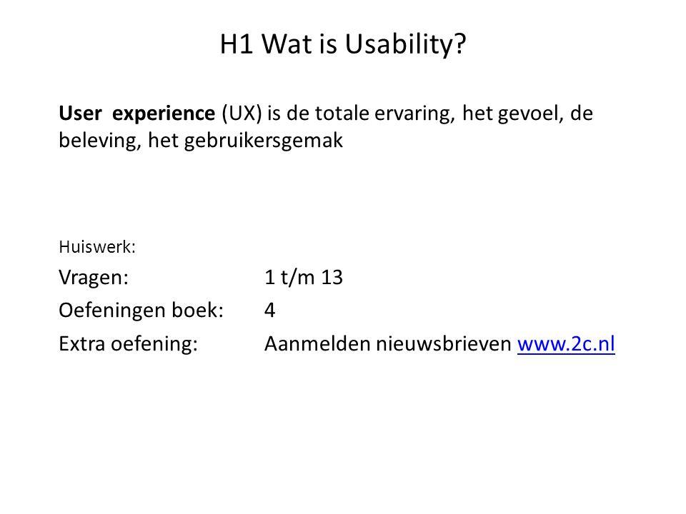 H1 Wat is Usability User experience (UX) is de totale ervaring, het gevoel, de beleving, het gebruikersgemak.