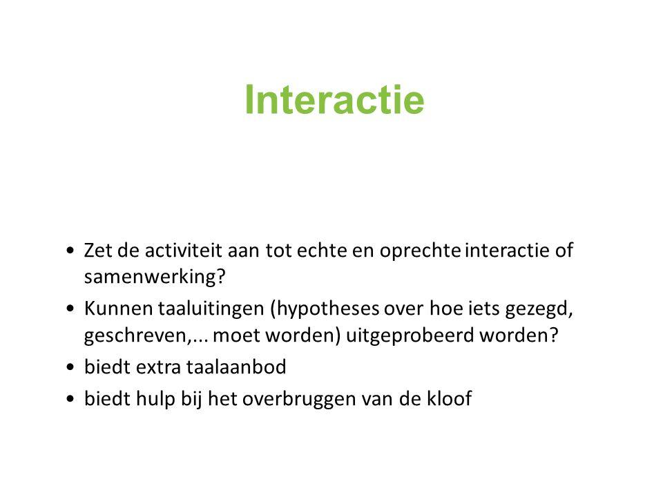 Interactie Zet de activiteit aan tot echte en oprechte interactie of samenwerking