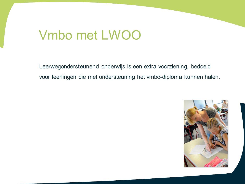 Vmbo met LWOO Leerwegondersteunend onderwijs is een extra voorziening, bedoeld voor leerlingen die met ondersteuning het vmbo-diploma kunnen halen.