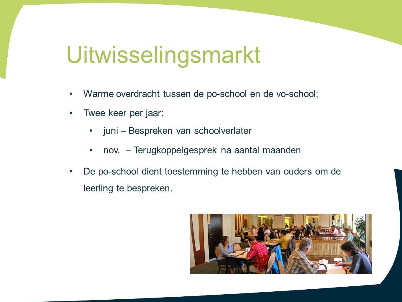 Uitwisselingsmarkt Warme overdracht tussen de po-school en de vo-school; Twee keer per jaar: juni – Bespreken van schoolverlater.
