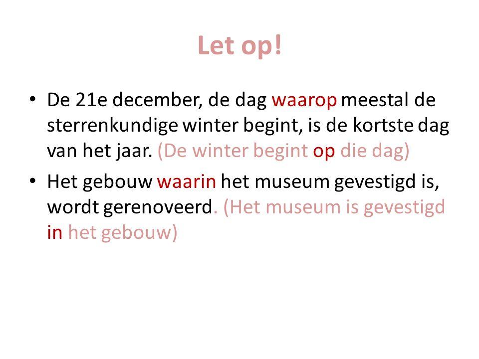 Let op! De 21e december, de dag waarop meestal de sterrenkundige winter begint, is de kortste dag van het jaar. (De winter begint op die dag)