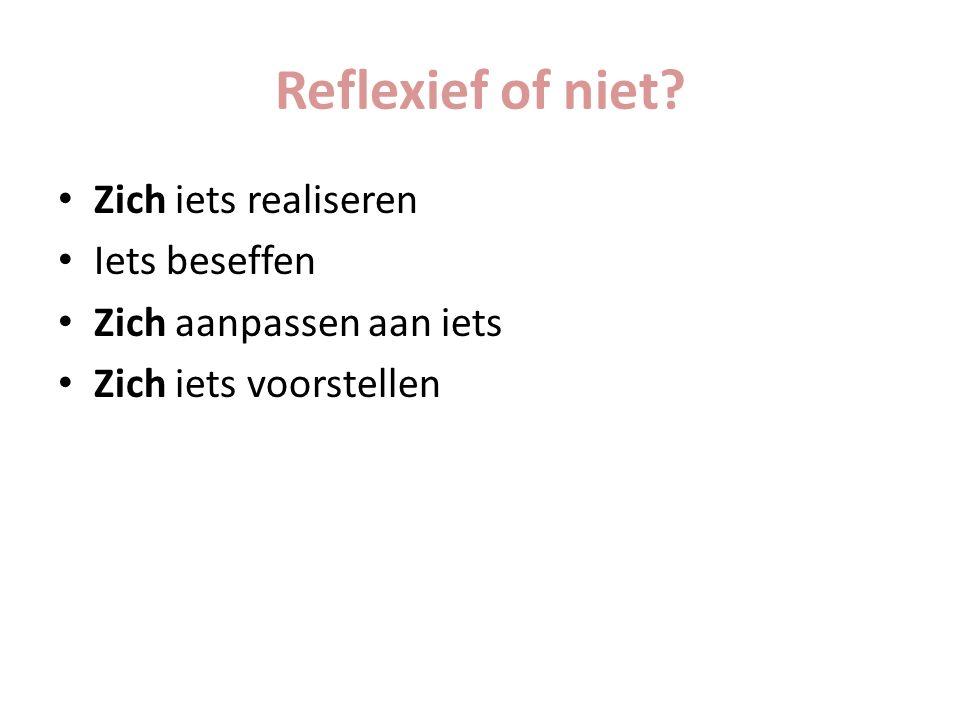 Reflexief of niet Zich iets realiseren Iets beseffen