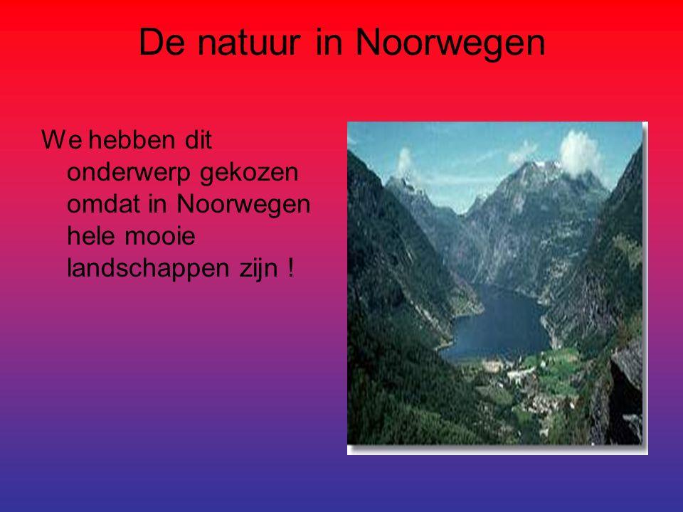 De natuur in Noorwegen We hebben dit onderwerp gekozen omdat in Noorwegen hele mooie landschappen zijn !