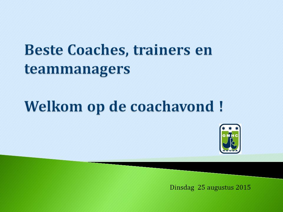 Beste Coaches, trainers en teammanagers Welkom op de coachavond !