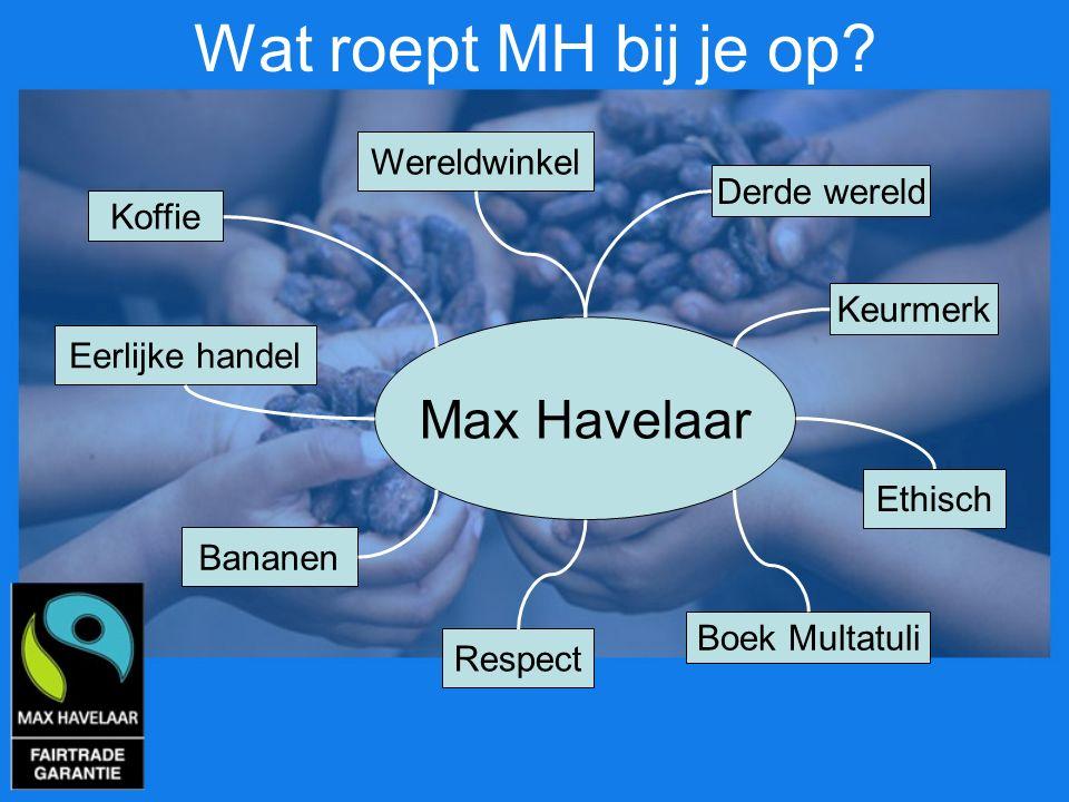 Wat roept MH bij je op Max Havelaar Wereldwinkel Derde wereld Koffie
