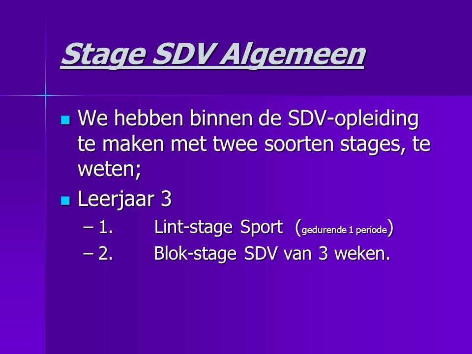 Stage SDV Algemeen We hebben binnen de SDV-opleiding te maken met twee soorten stages, te weten; Leerjaar 3.