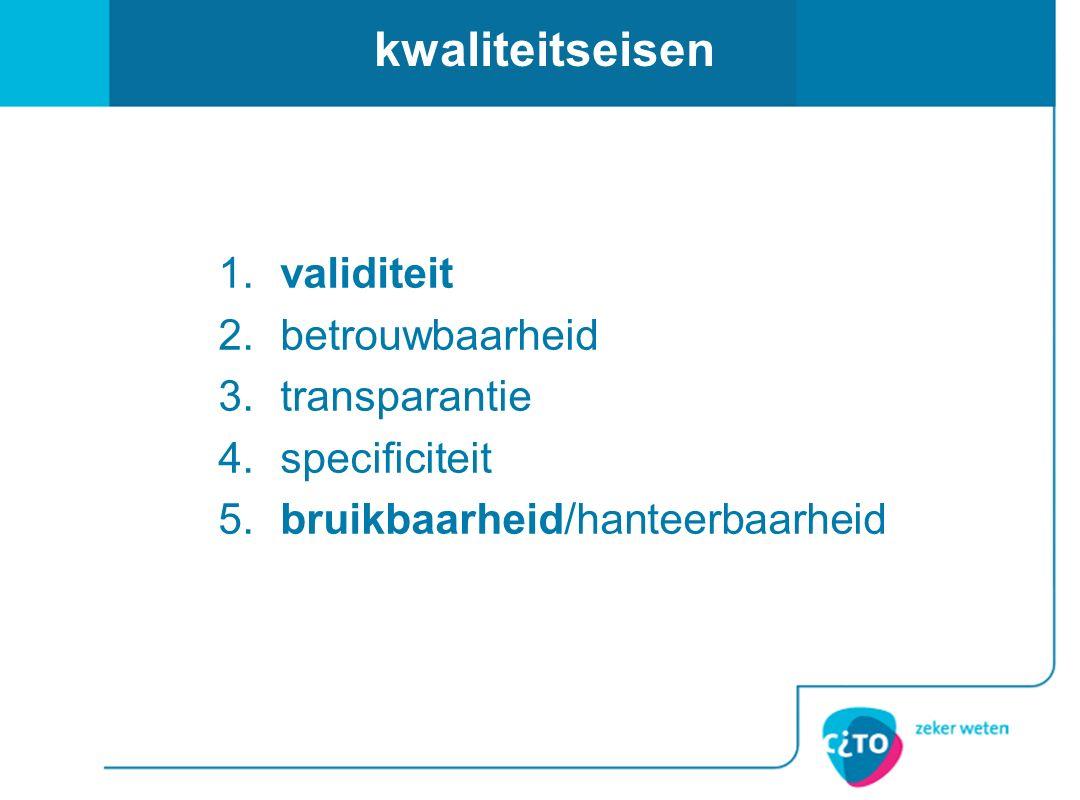 kwaliteitseisen 1. validiteit 2. betrouwbaarheid 3. transparantie