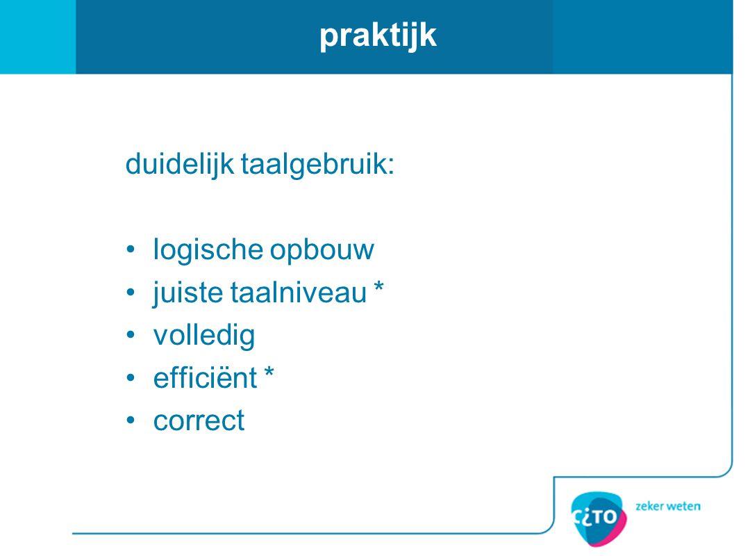praktijk duidelijk taalgebruik: logische opbouw juiste taalniveau *