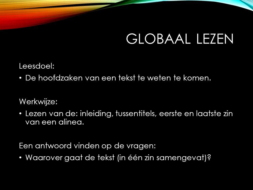Globaal lezen Leesdoel: De hoofdzaken van een tekst te weten te komen.